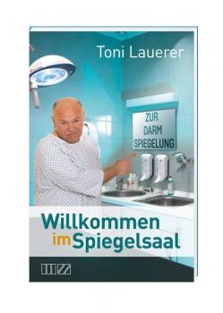 Toni Lauerer - Willkommen im Spiegelsaal