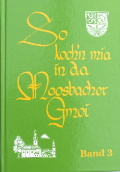 So koch'n mia in da Moosbacher Gmoi - Moosbacher Kochbuch Band 3