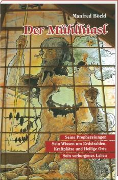 Der Mühlhiasl - Seine Prophezeiungen, sein Wissen, sein Leben