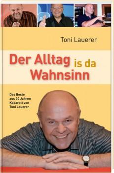 Toni Lauerer - Der Alltag ist der Wahnsinn
