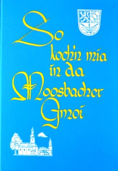 So koch'n mia in da Moosbacher Gmoi - Moosbacher Kochbuch Band 1