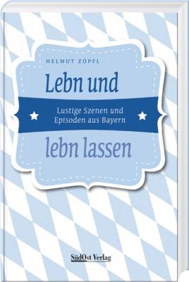 Lebn und lebn lassen – Das Neue von Helmut Zöpfl